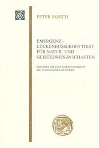 Emergenz - Lueckenbuessergottheit Fuer Natur- Und Geisteswissenschaften: Erganzt Um Eine Korrespondenz Mit Hans-Rainer Duncker