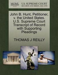 John B. Hunt, Petitioner, V. the United States. U.S. Supreme Court Transcript of Record with Supporting Pleadings