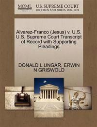 Alvarez-Franco (Jesus) V. U.S. U.S. Supreme Court Transcript of Record with Supporting Pleadings