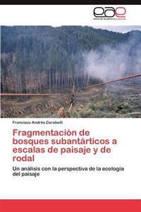 Fragmentacion de Bosques Subantarticos a Escalas de Paisaje y de Rodal