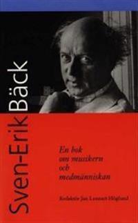 Sven-Erik Bäck : en bok om musikern och medmänniskan