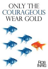 Only the Courageous Wear Gold