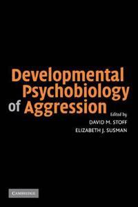 Developmental Psychobiology of Aggression