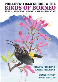Phillipps' Field Guide to the Birds of Borneo: Sabah, Sarawak, Brunei, and Kalimantan - Fully Revised Third Edition