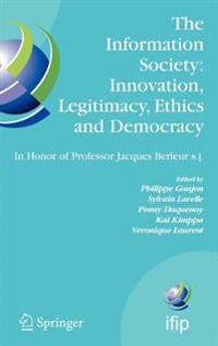 The Information Society, Innovation, Legitimacy, Ethics and Democracy in Honor of Professor Jacques Berleur S.j.