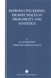 Reproducing Kernel Hilbert Spaces in Probability and Statistics