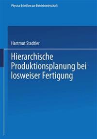 Hierarchische Produktionsplanung Bei Losweiser Fertigung
