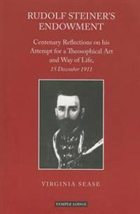 Rudolf Steiner's Endowment: Centenary Reflections on His Attempt for a Theosophical Art and Way of Life, 15 December 1911