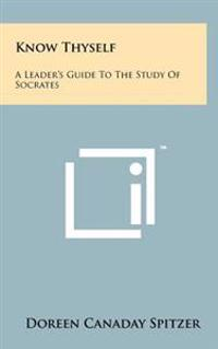 Know Thyself: A Leader's Guide to the Study of Socrates