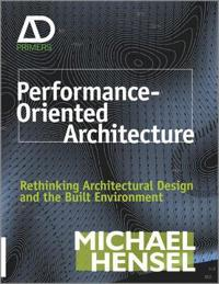 Performance-Oriented Architecture: Rethinking Architectural Design and the Built Environment