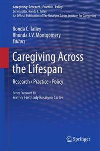 Caregiving Across the Lifespan: Research - Practice - Policy