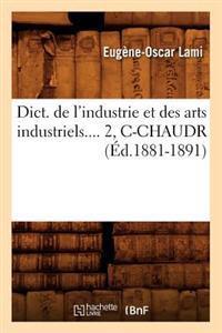 Dict. de L'Industrie Et Des Arts Industriels. Tome 2, C-Chaudr (Ed.1881-1891)