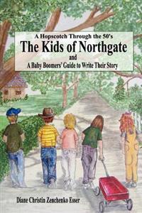The Kids of Northgate: A Baby Boomers' Guide to Write Their Story