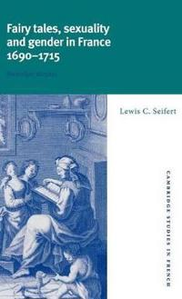 Fairy Tales, Sexuality, and Gender in France 1690-1715