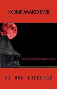 Homeward Evil: They're Waiting for You to Come Home...