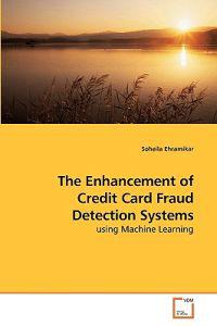 The Enhancement of Credit Card Fraud Detection Systems