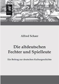 Die Altdeutschen Fechter Und Spielleute