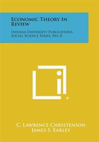 Economic Theory in Review: Indiana University Publications, Social Science Series, No. 8