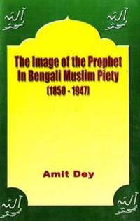Image of the Prophet in Bengali Muslim Piety 1850-1947