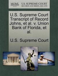 U.S. Supreme Court Transcript of Record Johns, et al. V. Union Bank of Florida, et al.