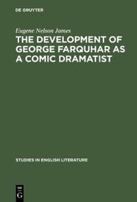 The Development of George Farquhar As a Comic Dramatist