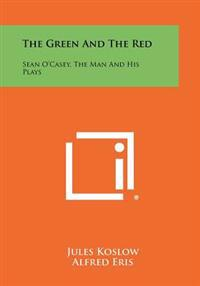 The Green and the Red: Sean O'Casey, the Man and His Plays