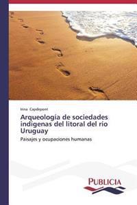 Arqueologia de Sociedades Indigenas del Litoral del Rio Uruguay