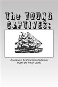 The Young Captives: A Narrative of the Shipwreck and Sufferings of John and William Doyley.