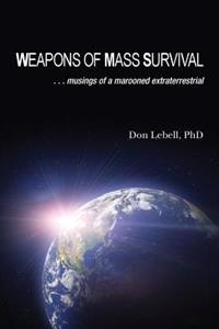 Weapons of Mass Survival: Musings of a Marooned Extraterrestrial