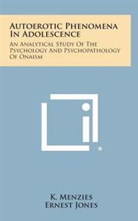 Autoerotic Phenomena in Adolescence: An Analytical Study of the Psychology and Psychopathology of Onaism