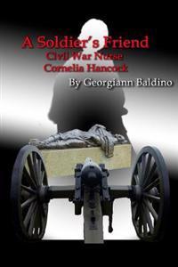 A Soldier's Friend: Civil War Nurse Cornelia Hancock