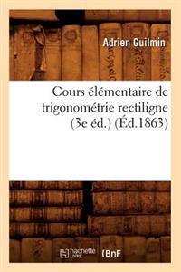 Cours �l�mentaire de Trigonom�trie Rectiligne (3e �d.) (�d.1863)