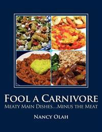 Fool a Carnivore: Meaty Main Dishes . . . Minus the Meat
