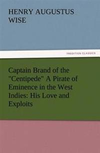 "Captain Brand of the ""Centipede"" a Pirate of Eminence in the West Indies"