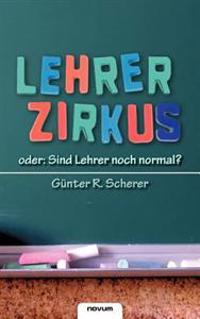 Lehrerzirkus - Oder: Sind Lehrer Noch Normal?