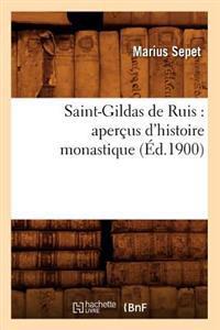 Saint-Gildas de Ruis: Apercus D'Histoire Monastique (Ed.1900)