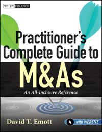 Practitioner's Complete Guide to M&as, with Website: An All-Inclusive Reference