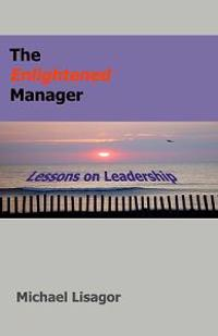 The Enlightened Manager: Lessons on Leadership