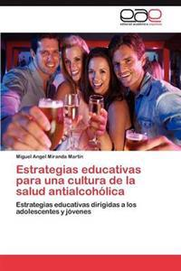Estrategias Educativas Para Una Cultura de la Salud Antialcoholica