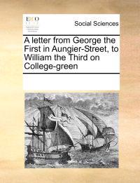 A Letter from George the First in Aungier-Street, to William the Third on College-Green