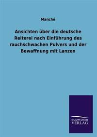 Ansichten Uber Die Deutsche Reiterei Nach Einfuhrung Des Rauchschwachen Pulvers Und Der Bewaffnung Mit Lanzen