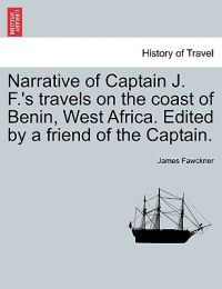 Narrative of Captain J. F.'s Travels on the Coast of Benin, West Africa. Edited by a Friend of the Captain.