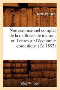 Nouveau Manuel Complet de la Ma�tresse de Maison, Ou Lettres Sur l'�conomie Domestique (�d.1852)