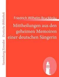 Mittheilungen Aus Den Geheimen Memoiren Einer Deutschen Sangerin