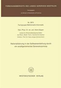 Rationalisierung in Der Softwareerstellung Durch Ein Verallgemeinertes Generatorprinzip