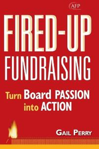 Fired-Up Fundraising: Turn Board Passion Into Action (AFP Fund Development