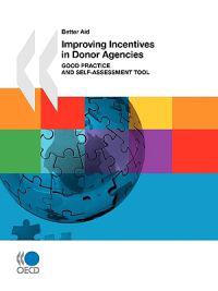 Better Aid Improving Incentives in Donor Agencies (First Edition)