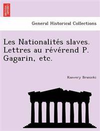 Les Nationalite S Slaves. Lettres Au Re Ve Rend P. Gagarin, Etc.