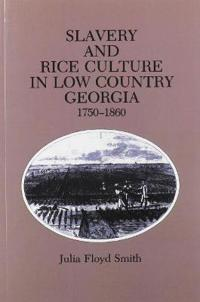 Slavery Rice Culture: Low Country Georgia, 1750-1860