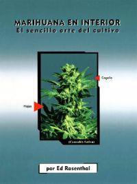 Marihuana En Interior: El Sencillo Arte del Cultivo: Easy Marijuana Gardening, Spanish-Language Edition = Easy Marijuana Gardening